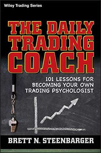 The Daily Trading Coach: 101 Lessons for Becoming Your Own Trading Psychologist (Wiley Trading Series)