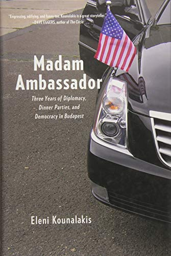 Image of Madam Ambassador: Three Years of Diplomacy, Dinner Parties, and Democracy in Budapest