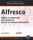 Alfresco - Utiliser et administrer une solution de Gestion de Contenu d'Entreprise