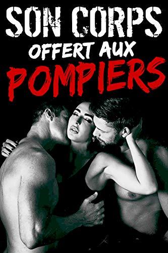 Son Corps Offert Aux Pompiers: (Nouvelle Edition Érotique / Adulte) (French Edition)