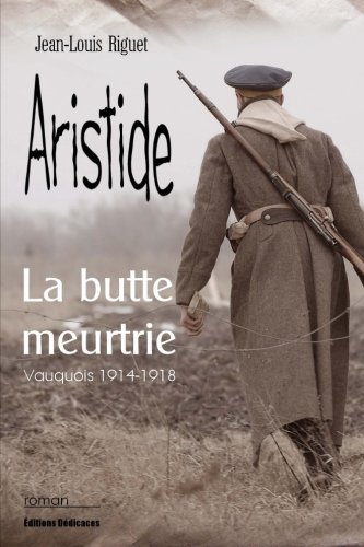 Aristide, la butte meurtrie (Vauquois 1914-1918)
