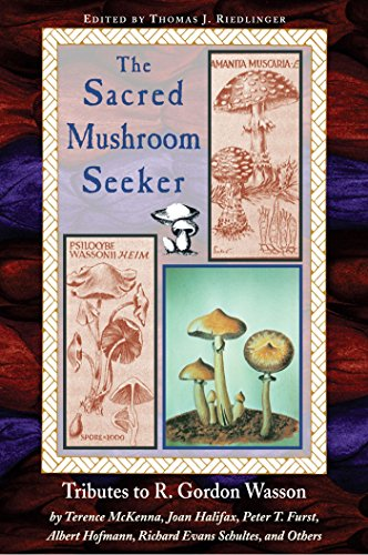 The Sacred Mushroom Seeker: Tributes to R. Gordon Wasson by Terence McKenna, Joan Halifax, Peter T. Furst, Albert Hofmann, Richard Evans Schultes, and Others