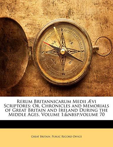 Rerum Britannicarum Medii Ævi Scriptores: Or, Chronicles and Memorials of Great Britain