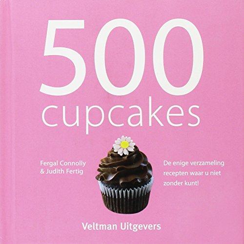 500 cupcakes: de enige verzameling recepten waar u niet zonder kunt!