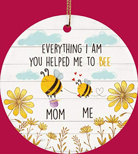 EricauBird Christmas Ornament-Everything I Am You Helped Me to Bee Mother¡¯s Day Porcelain Ceramic Circle Ornament, Keepsake Gift for Mom, Home Decor