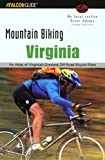 Mountain Biking Virginia, 3rd: An Atlas of Virginia s Greatest Off-Road Bicycle Rides (State Mountain Biking Series)