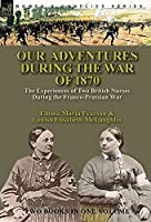 Our Adventures During the War of 1870: the Experiences of Two British Nurses During the Franco-Prussian War