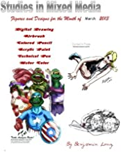 Figures and Designs for the Month of March 2013: Studies in Mixed Media