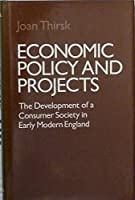 Economic Policy and Projects: Development of a Consumer Society in Early Modern England