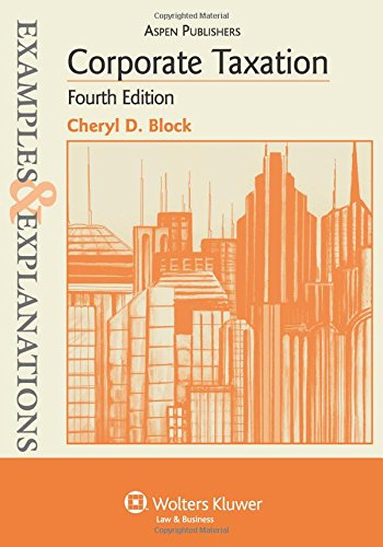 Compare Textbook Prices for Examples & Explanations: Corporate Taxation 4 Revised Edition ISBN 9780735588721 by Block, Cheryl D.