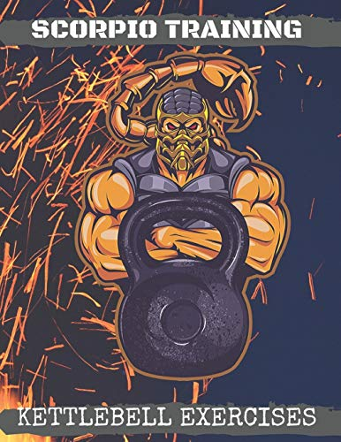 Scorpio Training. Kettlebell Exercises: Complete Kettlebell Workout Guide with Excercises Instructio