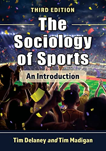 Compare Textbook Prices for The Sociology of Sports: An Introduction, 3d ed  ISBN 9781476682372 by Delaney, Tim,Madigan, Tim