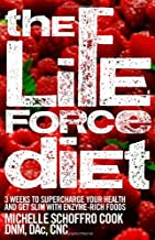 The Life Force Diet: 3 Weeks to Supercharge Your Health and Stay Slim with Enzyme-Rich Foods