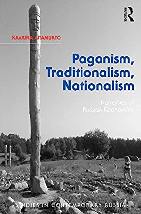 Paganism, Traditionalism, Nationalism: Narratives of Russian Rodnoverie (Studies in Contemporary Russia) (English Edition)