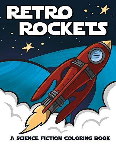 Retro Rockets: A Science Fiction Coloring Book