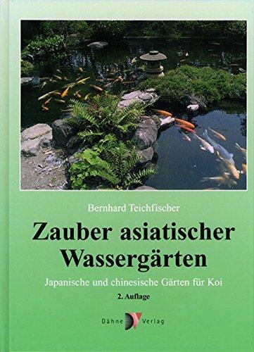 Zauber asiatischer Wassergärten: Japanische und chinesische Gärten für Koi