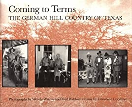 Coming to Terms: The German Hill Country of Texas (Charles and Elizabeth Prothro Texas Photography Series)