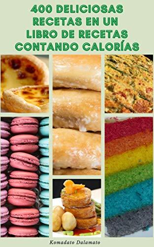 400 Deliciosas Recetas En Un Libro De Recetas Contando Calorías : Comer Más Y Perder Peso - Calcular Su Ingesta Calórica Diaria, Grasa, Carbohidratos, Y Fibra Diaria - Recetas Para Vegetarianos