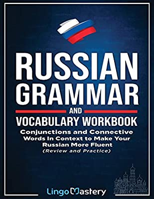 Russian Grammar and Vocabulary Workbook: Conjunctions and Connective Words in Context to Make Your Russian More Fluent (Review and Practice) by Lingo Mastery