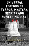 Universal legends of terror, mystery, stories and something else.: horror stories mexico and latin america. (leyendas de terror Book 1) (English Edition)