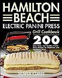 Hamilton Beach Electric Panini Press Grill Cookbook: 200 Easy, Tasty, and Healthy Panini Press...
