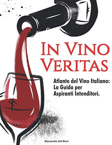 In Vino Veritas: Atlante del Vino Italiano: La Guida per Aspiranti Intenditori