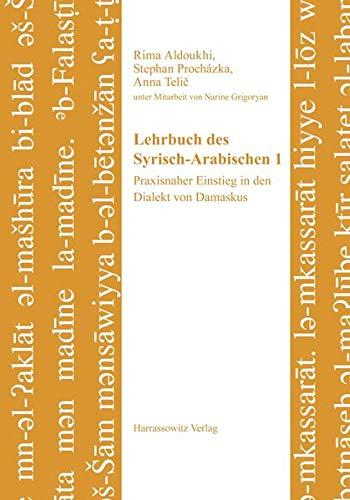 Lehrbuch des Syrisch-Arabischen 1: Praxisnaher Einstieg in den Dialekt von Damaskus. Unter Mitarbeit von Narine Grigoryan (Semitica Viva / Series Didactica, Band 5)