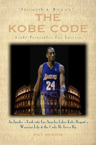 The Kobe Code: Eight Principles For Success -- An Insider's Look into Los Angeles Laker Kobe Bryant's Warrior Life & the Code He Lives By (English Edition)
