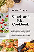 Salads and Rice Cookbook: This book contains low-fat, quick and easy recipes for beginners, ideated to boost your lifestyle from the awakening and balance your daily supply. Twist your diet with these Asian and Mediterranean mouth-watering ideas (Salads and Healthy Recipes)
