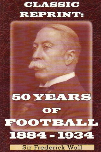 50 Years of Football 1884-1934 (Classic Reprint Series)