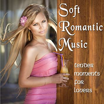 Soft Romantic Music - Tender Moments for Lovers