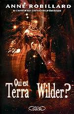 Qui est Terra Wilder ? T01 d'Anne Robillard