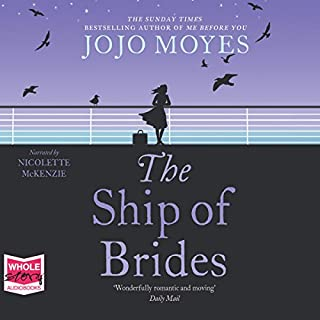 The Ship of Brides                   By:                                                                                                                                 Jojo Moyes                               Narrated by:                                                                                                                                 Nicolette McKenzie                      Length: 15 hrs and 35 mins     128 ratings     Overall 4.5