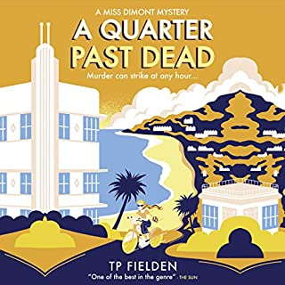 A Quarter Past Dead      A Miss Dimont Mystery, Book 3              By:                                                                                                                                 TP Fielden                               Narrated by:                                                                                                                                 Eve Karpf                      Length: 8 hrs and 39 mins     43 ratings     Overall 4.4