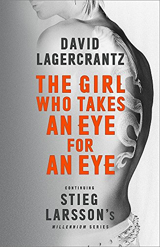 The Girl Who Takes an Eye for an Eye: A Dragon Tattoo story: Continuing Stieg Larsson's Millennium Series