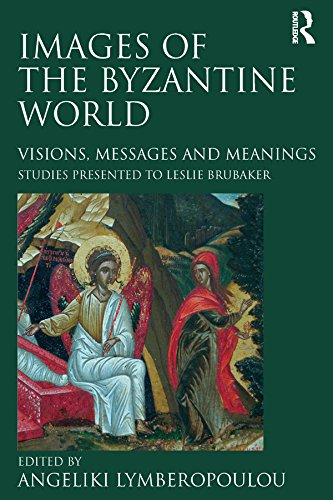 Images of the Byzantine World: Visions, Messages and Meanings: Studies presented to Leslie Brubaker (English Edition)
