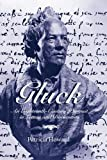 Gluck: An Eighteenth-Century Portrait in Letters and Documents - Patricia Howard