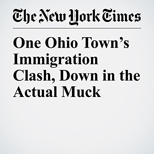 One Ohio Town's Immigration Clash, Down in the Actual Muck copertina