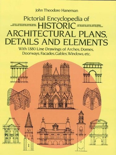 Pictorial Encyclopedia of Historic Architectural Plans, Details and Elements: With 1880 Line Drawings of Arches, Domes, Doorways, Facades, Gables, Windows, etc. (Dover Architecture)
