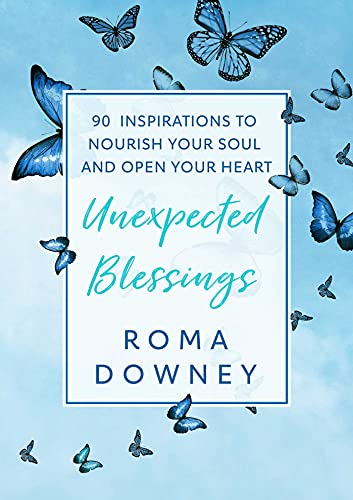 Unexpected Blessings: 90 Inspirations to Nourish Your Soul and Open Your Heart