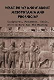 What Do We Know About Mesopotamia And Phoenicia? Sculptures, Monuments, Seals, Architecture And The Meaning: Mesopotamian Architecture