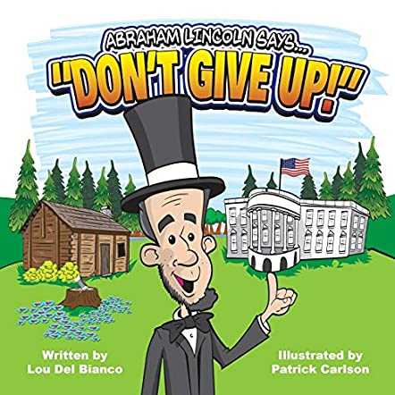 "Abraham Lincoln Says... ""Don't Give Up!"""