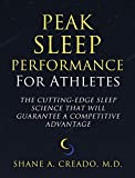 Peak Sleep Performance for Athletes: The Cutting-edge Sleep Science That Will Guarantee a Competitive Advantage