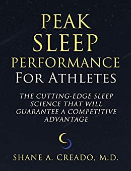 Peak Sleep Performance for Athletes: The Cutting-edge Sleep Science That Will Guarantee a Competitive Advantage by [Shane Creado M.D.]
