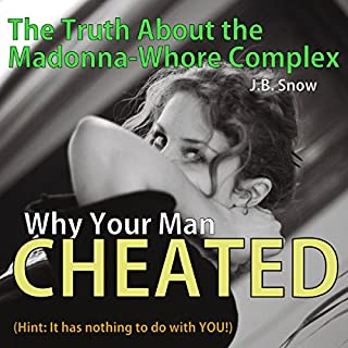 Why Your Man Cheated (Hint: It Has Nothing to do with You): The Truth About the Madonna-Whore Complex     Transcend Mediocrity, Book 66              By:                                                                                                                                 J.B. Snow                               Narrated by:                                                                                                                                 D Gaunt                      Length: 20 mins     5 ratings     Overall 5.0