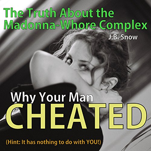 Why Your Man Cheated (Hint: It Has Nothing to do with You): The Truth About the Madonna-Whore Complex audiobook cover art