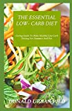 THE ESSENTIAL LOW- CARB DIET: Caring Guide To Make Healthy Low Carb Dieting For Dummies And Pro