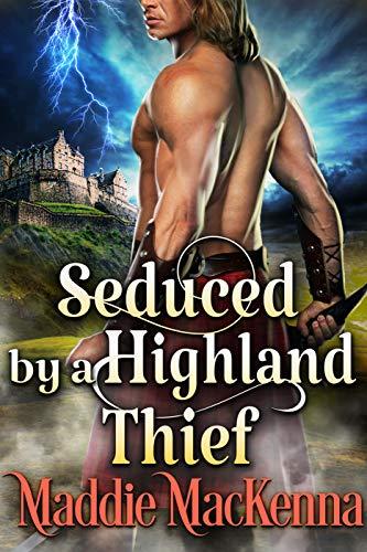 Seduced by a Highland Thief: A Steamy Scottish Historical Romance Novel
