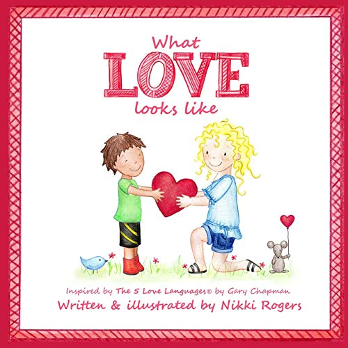 What Love Looks Like: Inspired by The 5 Love Languages by Gary Chapman (Created To Be)