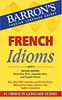French Idioms (Barron's Idiom Series) by David Sices Ph.D. Jacqueline Sices Francois Denoeu(2006-11-01)
